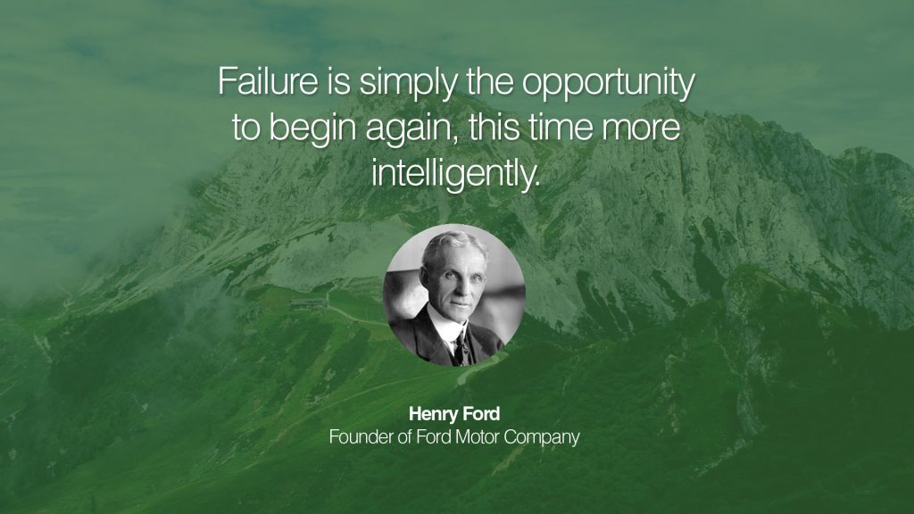 """Failure is just a resting place. It is an opportunity to begin again more intelligently."" – Henry Ford"