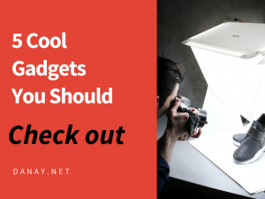 5 Cool Gadgets You Should Check Out