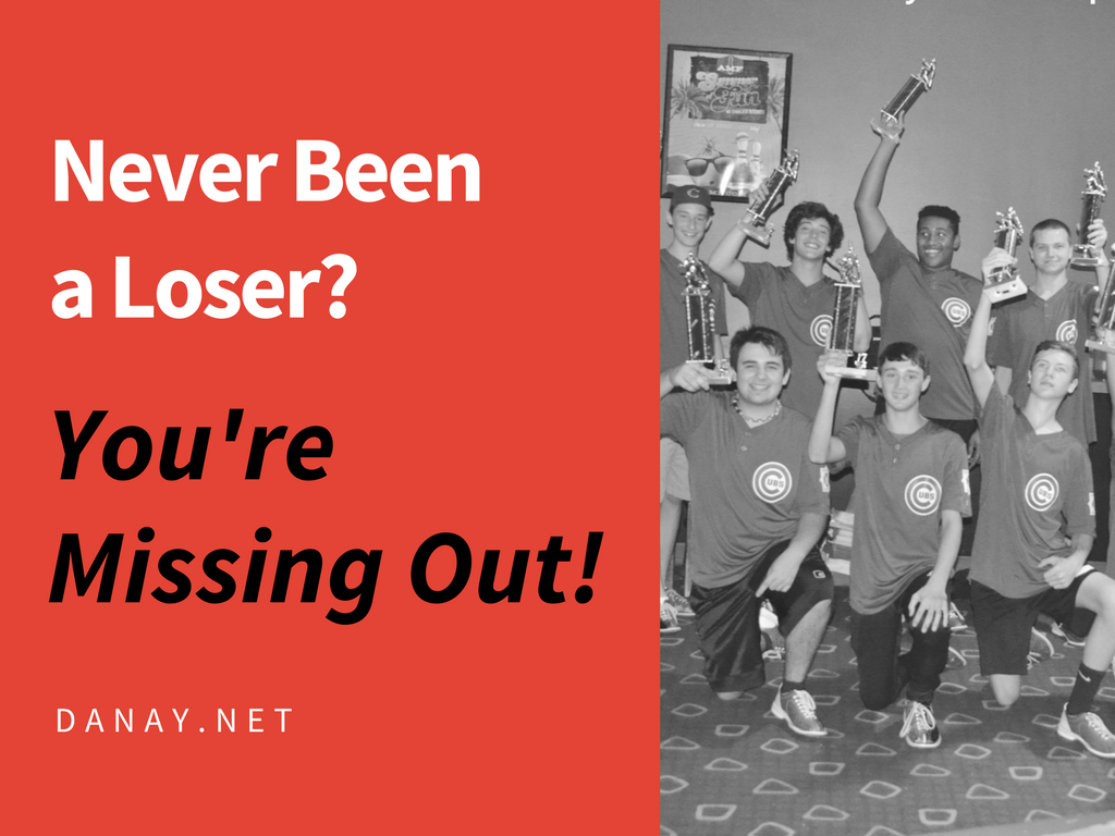 Never Been a Loser? You're Missing Out!