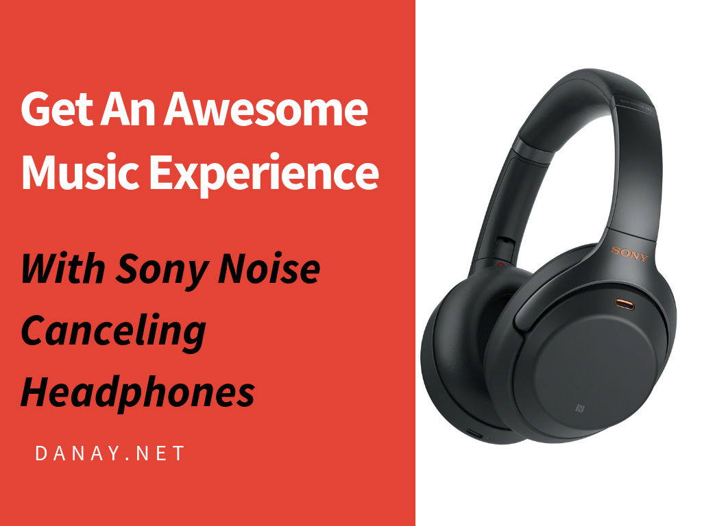 Get An Awesome Music Experience with Sony Noise Canceling Headphones