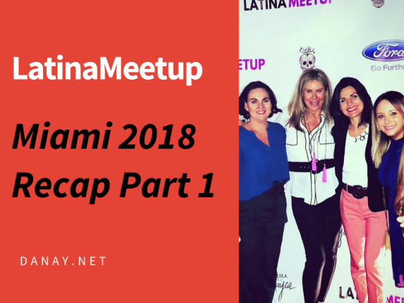 LatinaMeetup Miami 2018 Recap Part 1