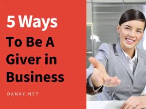 5 Ways To Be A Giver in Business