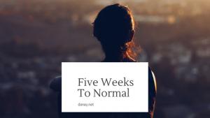 Five Week s To Normal