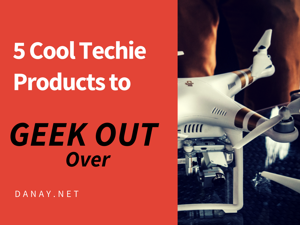 5 Cool Techie Products to Geek Out Over