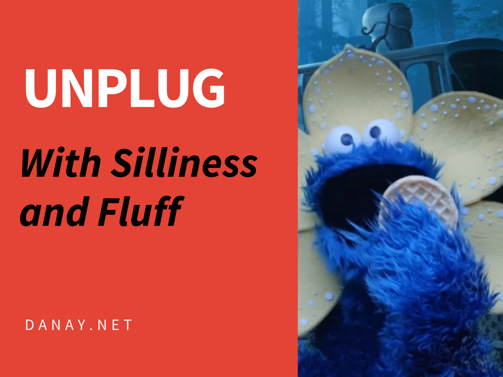 Unplug with Silliness & Fluff