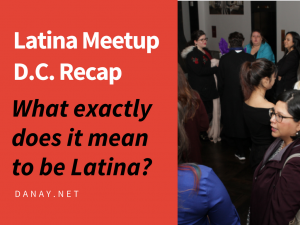 Latina Meetup D.C. Recap_ What exactly does it mean to be Latina?