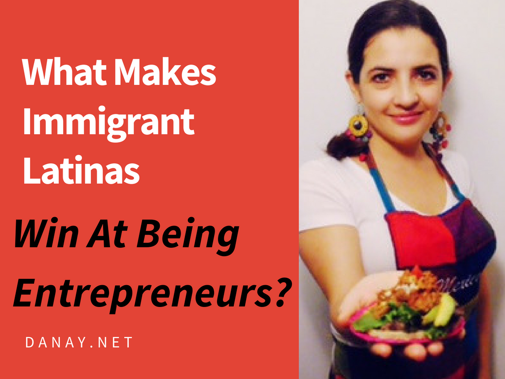 What Makes Immigrant Latinas Win At Being Entrepreneurs?