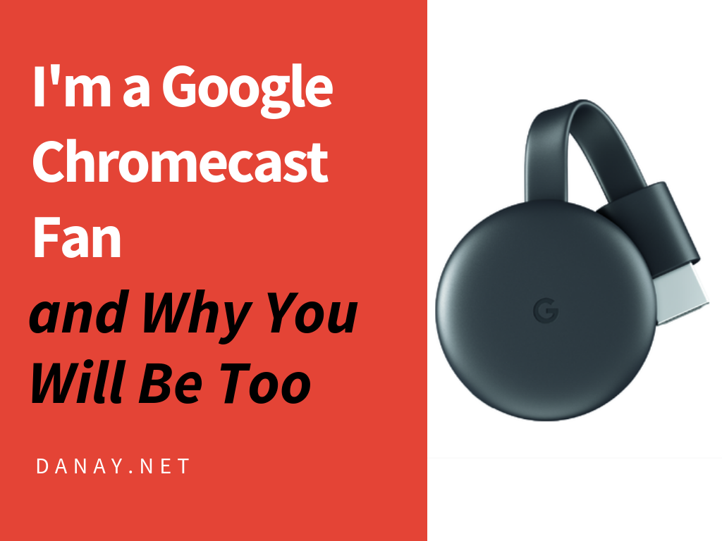 I'm a Google Chromecast Fan and Why You Will Be Too