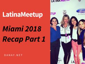 LatinaMeetup Miami 2018 Recap Part 1
